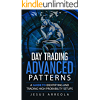 Day Trading Advanced Patterns: A Guide To Identifying And Trading High Probability Setups