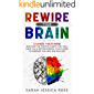Rewire Your Brain: Change your mind. Discover the positive habits that will make you a better person. 21-day guide to energize the mind and succeed. (English Edition)