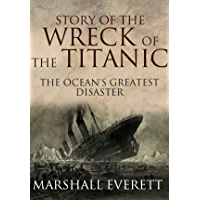 The Story of the Wreck of the Titanic: The Ocean's Greatest Disaster