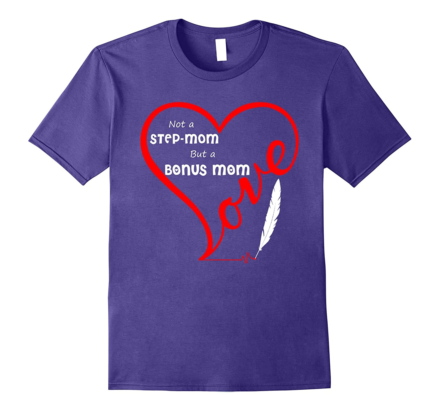 Not A Step Mom But A Bonus Mom T-shirt  Love Mothers Day-TD