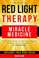 Red Light Therapy: Miracle Medicine for Pain, Fatigue, Fat loss, Anti-aging, Muscle Growth and Brain Enhancement Kindle Edition