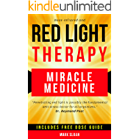 Red Light Therapy: Miracle Medicine for Pain, Fatigue, Fat loss, Anti-aging, Muscle Growth and Brain Enhancement (The…