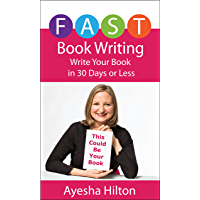 FAST Book Writing: Write Your Book in 30 Days or Less
