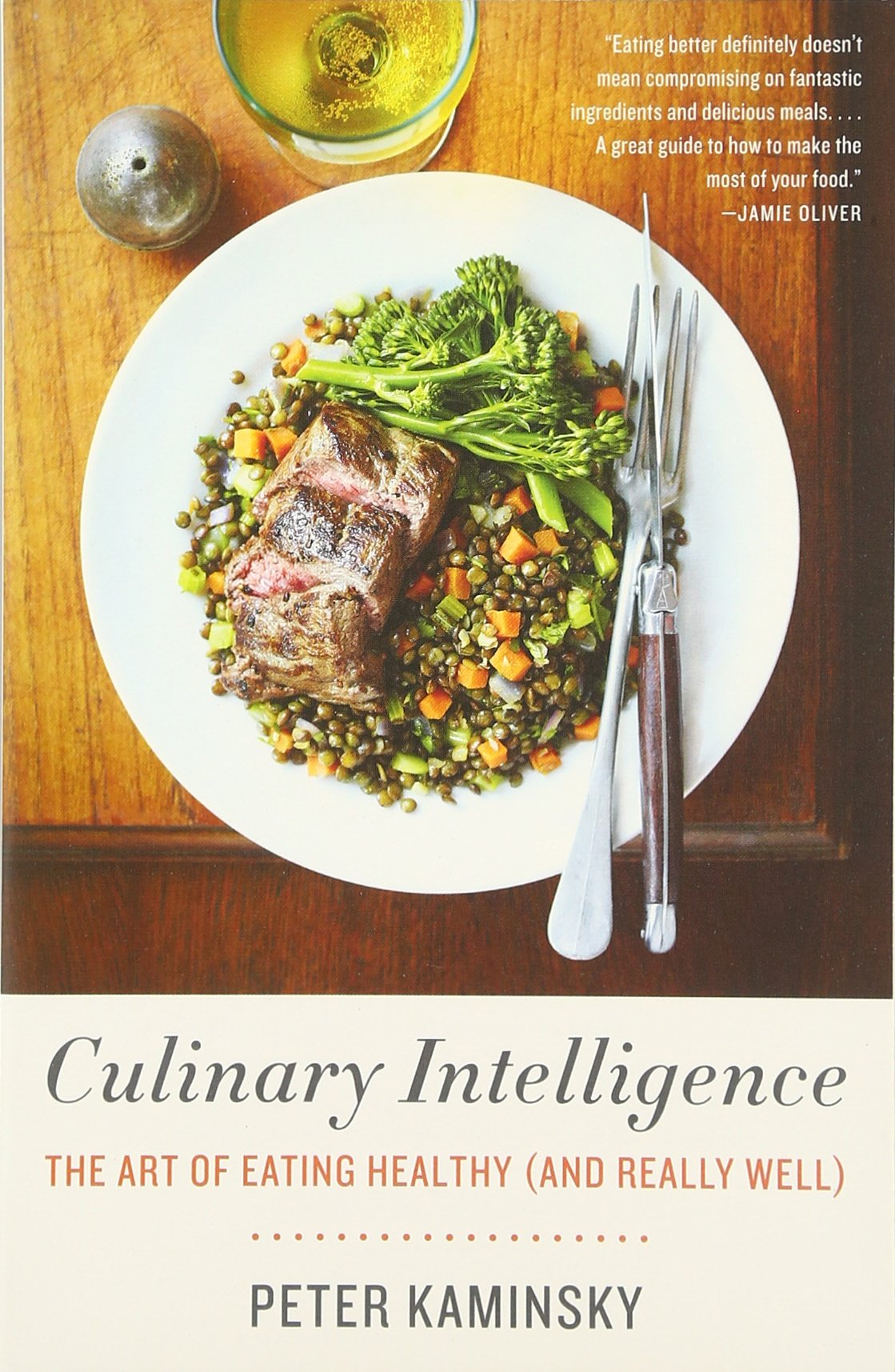 Culinary Intelligence: The Art Of Eating Healthy (and Really Well): Peter  Kaminsky
