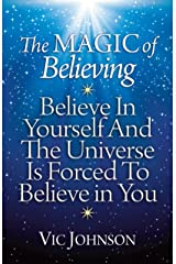 The Magic of Believing: Believe in Yourself and The Universe Is Forced to Believe in You Kindle Edition
