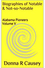 Biographies of Notable & Not-so-Notable : Alabama Pioneers  Volume V (Biographies of Notable and Not-so-Notable Alabama Pioneers Book 5) Kindle Edition