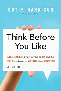 Think Before You Like: Social Media's Effect on the Brain and the Tools You Need to Navigate Your Newsfeed