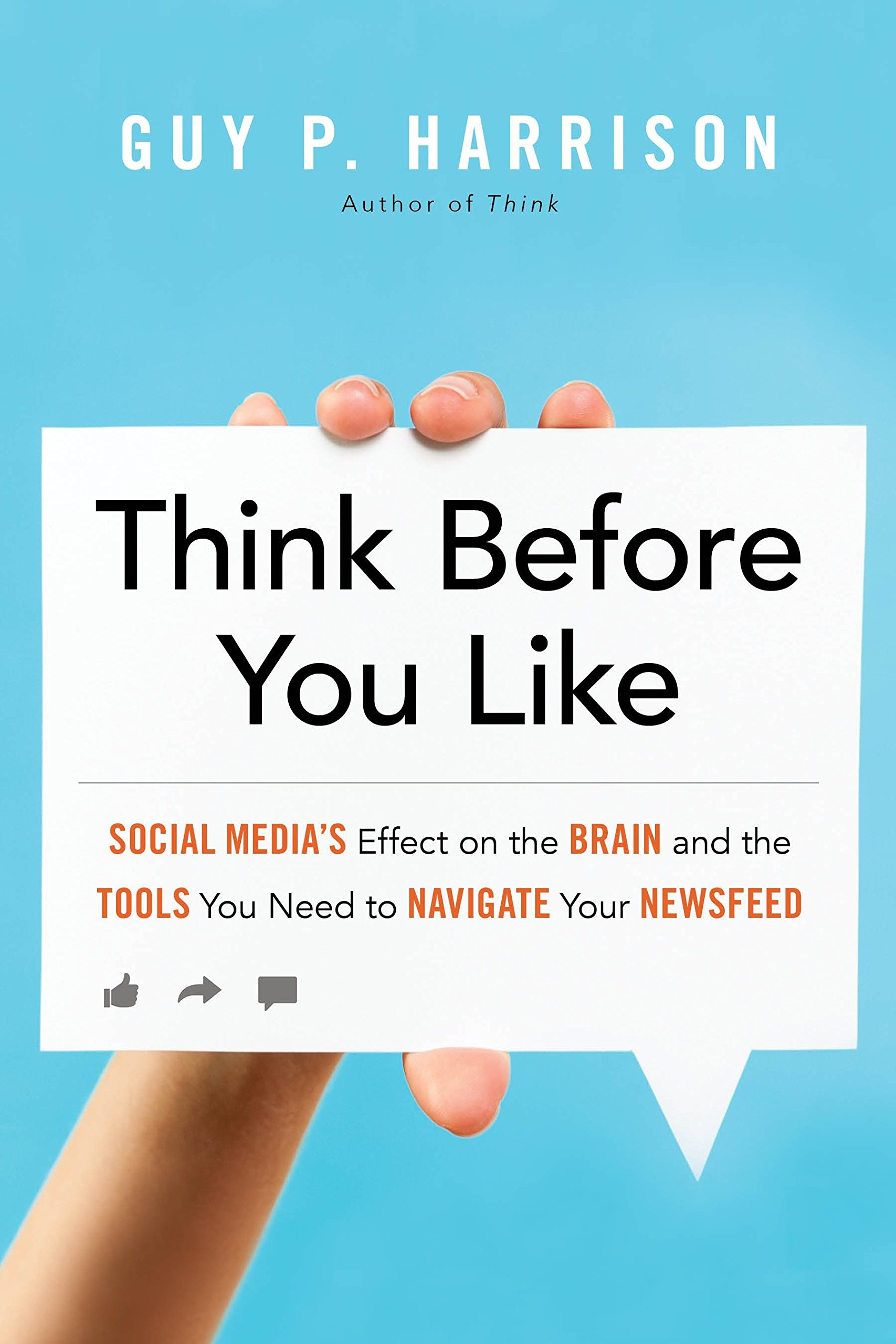 Think Before You Like: Social Media's Effect on the Brain and the Tools You Need to Navigate Your Newsfeed by Prometheus Books