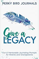 Give A Legacy: Fun and Memorable Journaling Prompts for Parents and Grandparents Kindle Edition