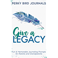 Give A Legacy: Fun and Memorable Journaling Prompts for Parents and Grandparents (English Edition)