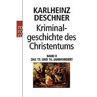 Kriminalgeschichte des Christentums 8: Das 15. und 16. Jahrhundert: Vom Exil der Päpste in Avignon bis zum Augsburger Religionsfrieden