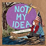 Not My Idea: A Book About Whiteness (Ordinary Terrible Things)