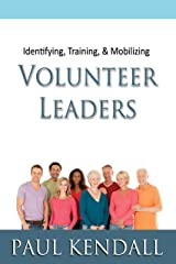 Identifying, Training, & Mobilizing Volunteer Leaders Kindle Edition