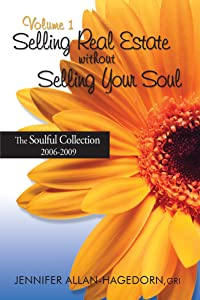 Selling Real Estate without Selling Your Soul, Volume 1 (Selling Real Estate without Selling Your Soul - the Blog-to-Book Soulful Collection)