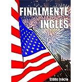 Finalmente Inglês: Inglês Prático do dia-a-dia (Semanas do Inglês Book 3) (English Edition)