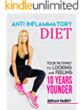 Anti-Inflammatory Diet: Your Pathway to Looking and Feeling 10 Years Younger: Ideal Paleo Diet Success, Best Ketogenic Weight Loss System, Excellent Anti Ageing Lifestyle!