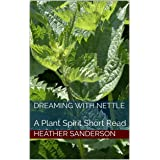 Dreaming with Nettle: A Plant Spirit Short Read