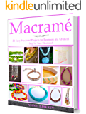 Macrame: A Complete Macrame Book for Beginners and Advanced!21 Practical and Easy Macrame Patterns and Projects step by…