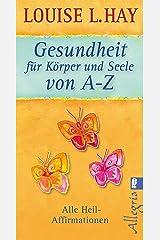 Gesundheit für Körper und Seele von A-Z: Alle Heil-Affirmationen (German Edition) Kindle Edition