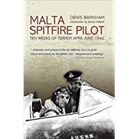 Malta Spitfire Pilot: Ten Weeks of Terror, April–June 1942