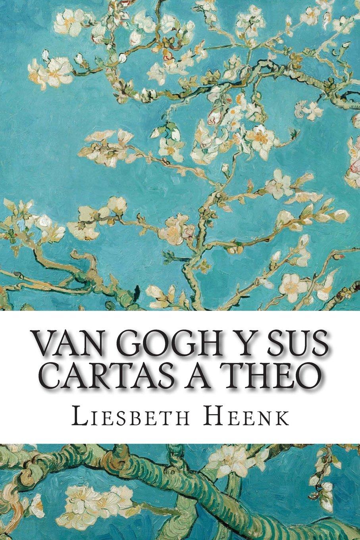 Van Gogh y sus Cartas a Theo: Más allá de la Leyenda: Volume ...