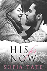 His for Now (The Byrne Brothers Book 1) Kindle Edition