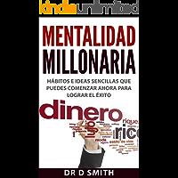 Mentalidad Millonaria: HÁBITOS E IDEAS SENCILLAS QUE PUEDES COMENZAR AHORA PARA LOGRAR EL ÉXITO