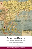 Matteo Ricci and the Catholic Mission to China, 1583–1610: A Short History with Documents (Passages: Key Moments in History)