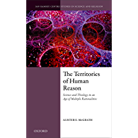 The Territories of Human Reason: Science and Theology in an Age of Multiple Rationalities (Ian Ramsey Centre Studies in Science and Religion)