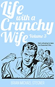 Life with a Crunchy Wife Volume 3