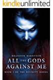 All The Gods Against Me: A Dark Fantasy Horror Novel (Divinity Series Book 1)
