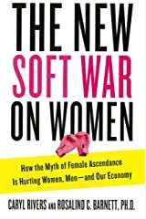 The New Soft War on Women: How the Myth of Female Ascendance Is Hurting Women, Men--and Our Economy Hardcover