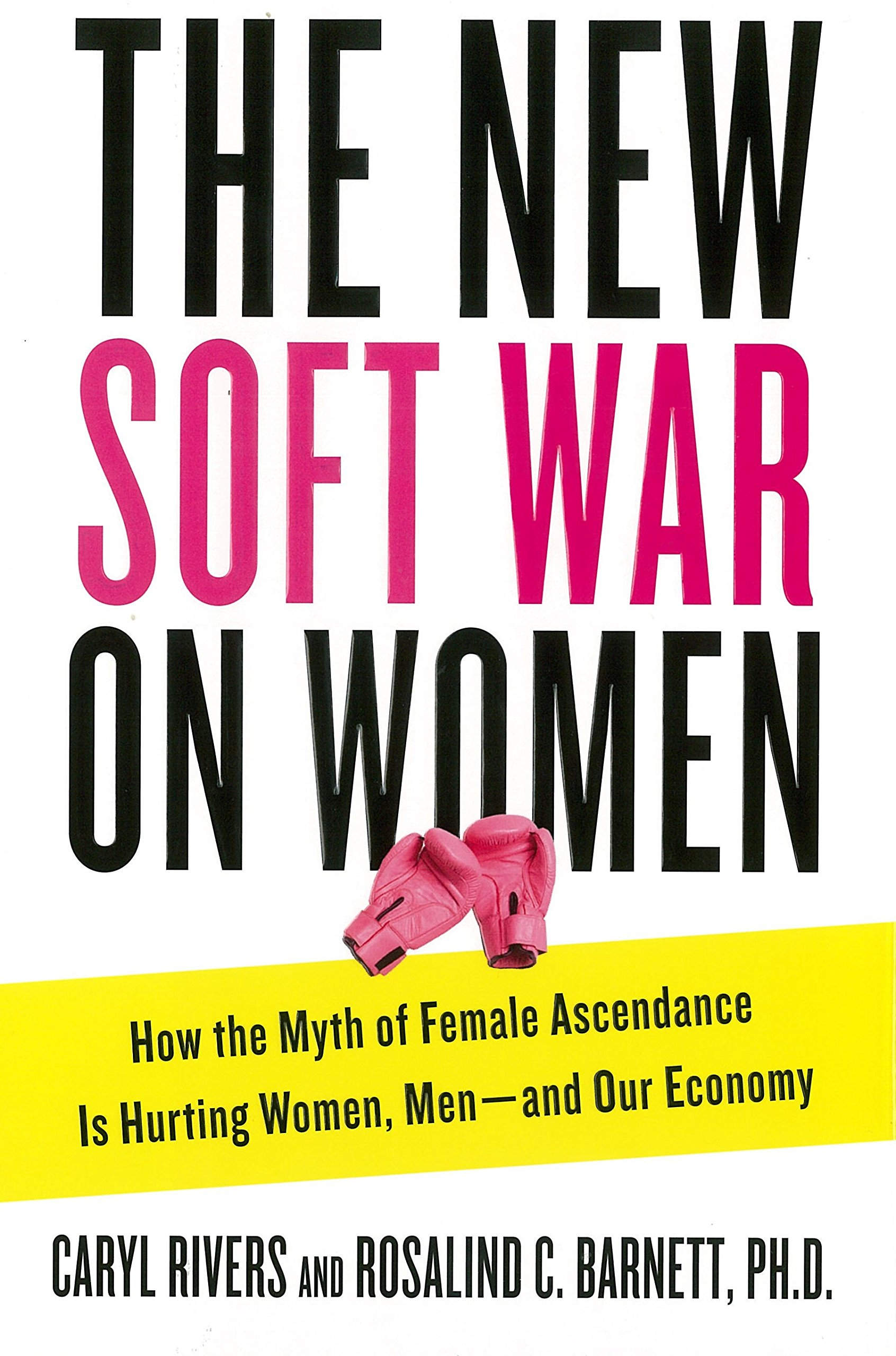 Download The New Soft War on Women: How the Myth of Female Ascendance Is Hurting Women, Men--and Our Economy pdf epub