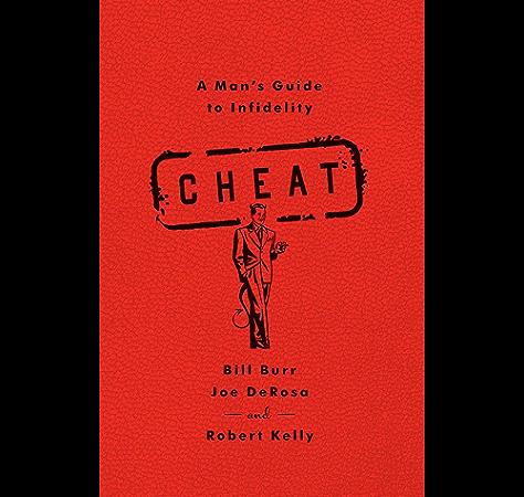 Amazon Com Cheat A Man S Guide To Infidelity Ebook Burr Bill Derosa Joe Kelly Robert Kindle Store