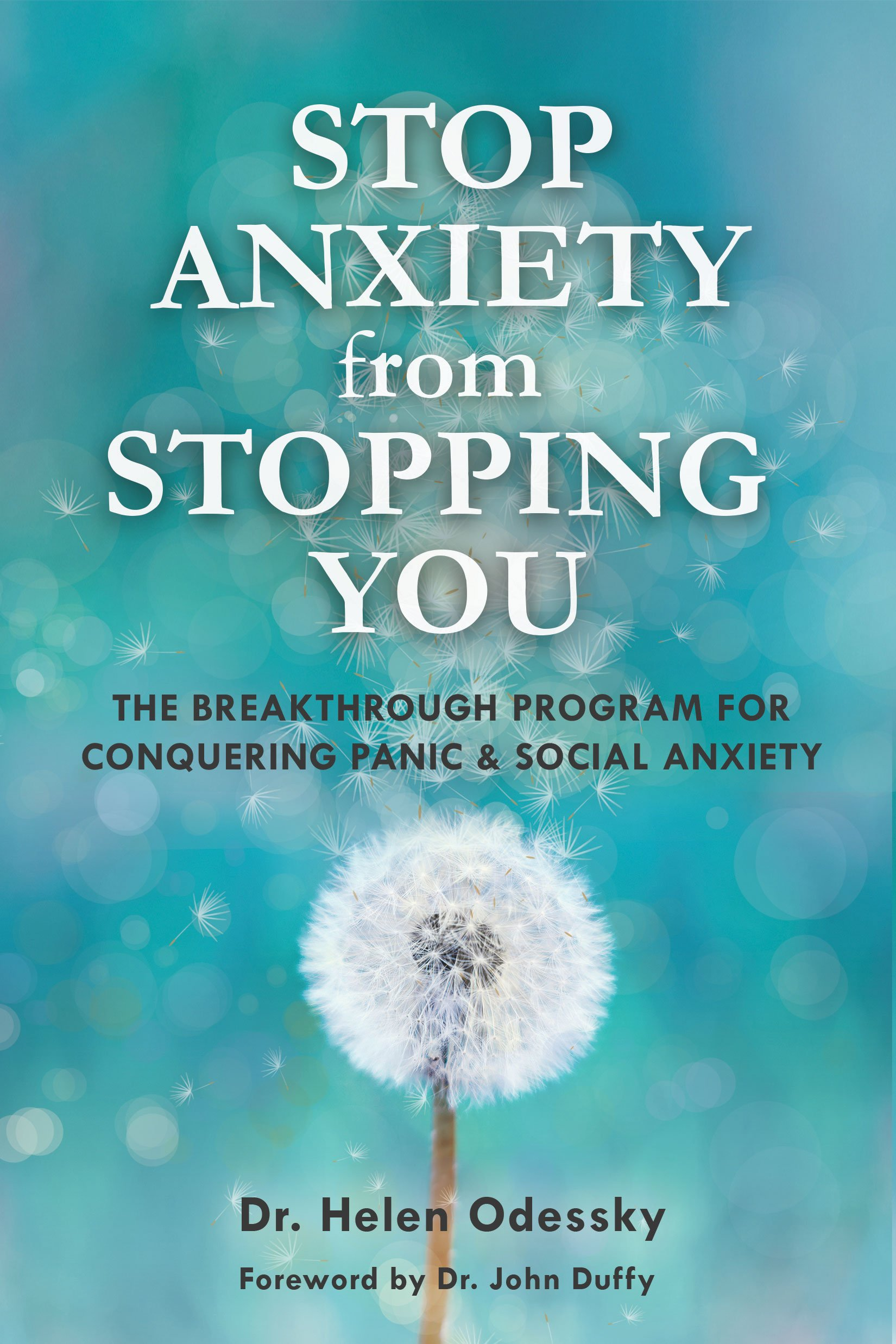 Stop Anxiety from Stopping You: The Breakthrough Program For Conquering Panic and Social Anxiety (Overcoming Anxiety…