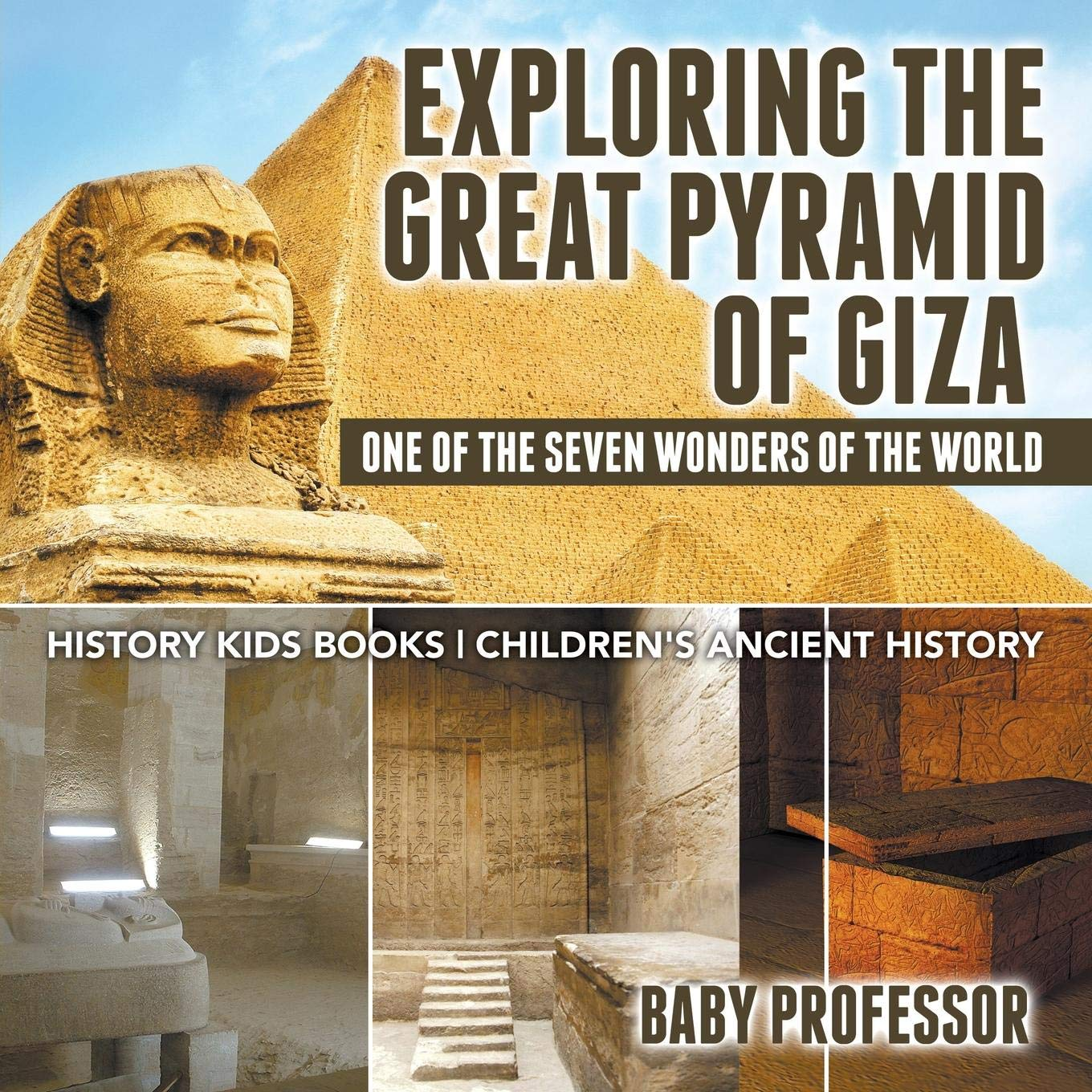 Exploring The Great Pyramid Of Giza   One Of The Seven Wonders Of The World   History Kids Books   Children's Ancient History