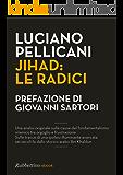 Jihad: le radici: Una analisi originale sulle causedel fondamentalismo islamicotra orgoglio e frustrazione Sulle tracce di una ipotesi illuminanteavanzata sei secoli fadallo storico arabo Ibn Khaldu