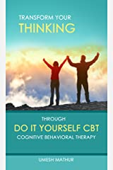 Transform Your Thinking Through Do It Yourself CBT: Cognitive Behavioral Therapy Kindle Edition