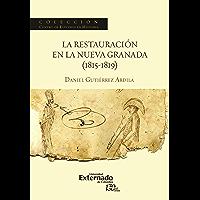 La restauración en la Nueva Granada (1815-1819) (Spanish Edition)