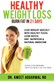 Healthy Weight Loss - Burn Fat in 21 Days: LOSE WEIGHT QUICKLY WITH HEALTHY FOOD, LIVER DETOX, DIET, NUTRITION & NATURAL MEDICINE (Heal Your Body Cure Your Mind Book 3)