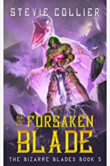 The Forsaken Blade (The Bizarre Blades Book 5) Kindle Edition
