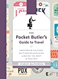 The Pocket Butler's Guide to Travel: Essential Advice for Every Traveller, from Planning and Packing to Making the  Most of Your Trip