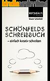 Schönfelds Schreibbuch: einfach kreativ schreiben (German Edition)