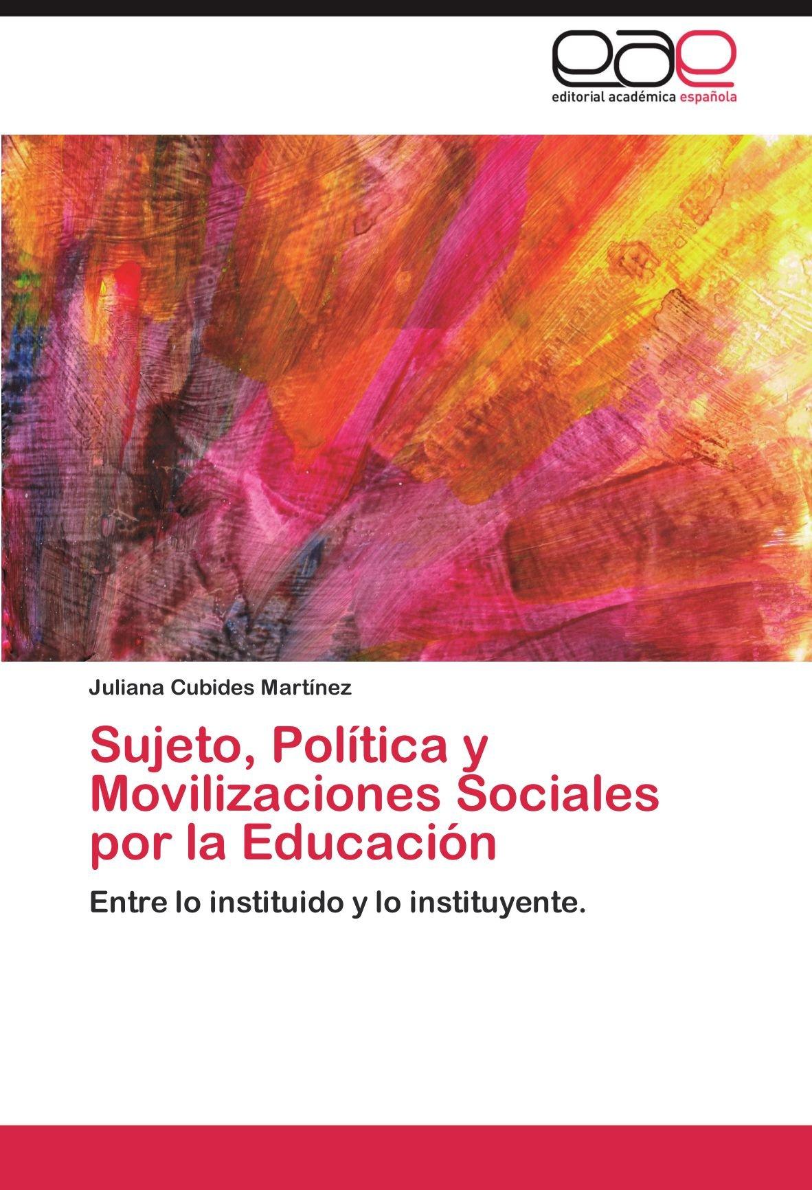 Sujeto, Politica y Movilizaciones Sociales Por La Educacion: Amazon.es: Juliana Cubides Mart Nez: Libros