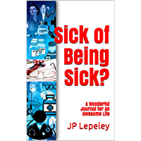 Sick of Being Sick?: A Wonderful Journal for an Awesome Life (English Edition)