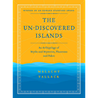 The Un-Discovered Islands: An Archipelago of Myths and Mysteries, Phantoms and Fakes - Winner of an Edward Stanford…