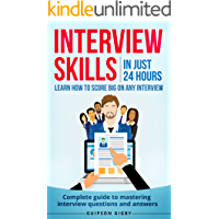 Interview skills: In just 24hrs learn how to score big in any interview - Complete guide to mastering every interview questions and answers (interview ... questions) (Get that Job You want)