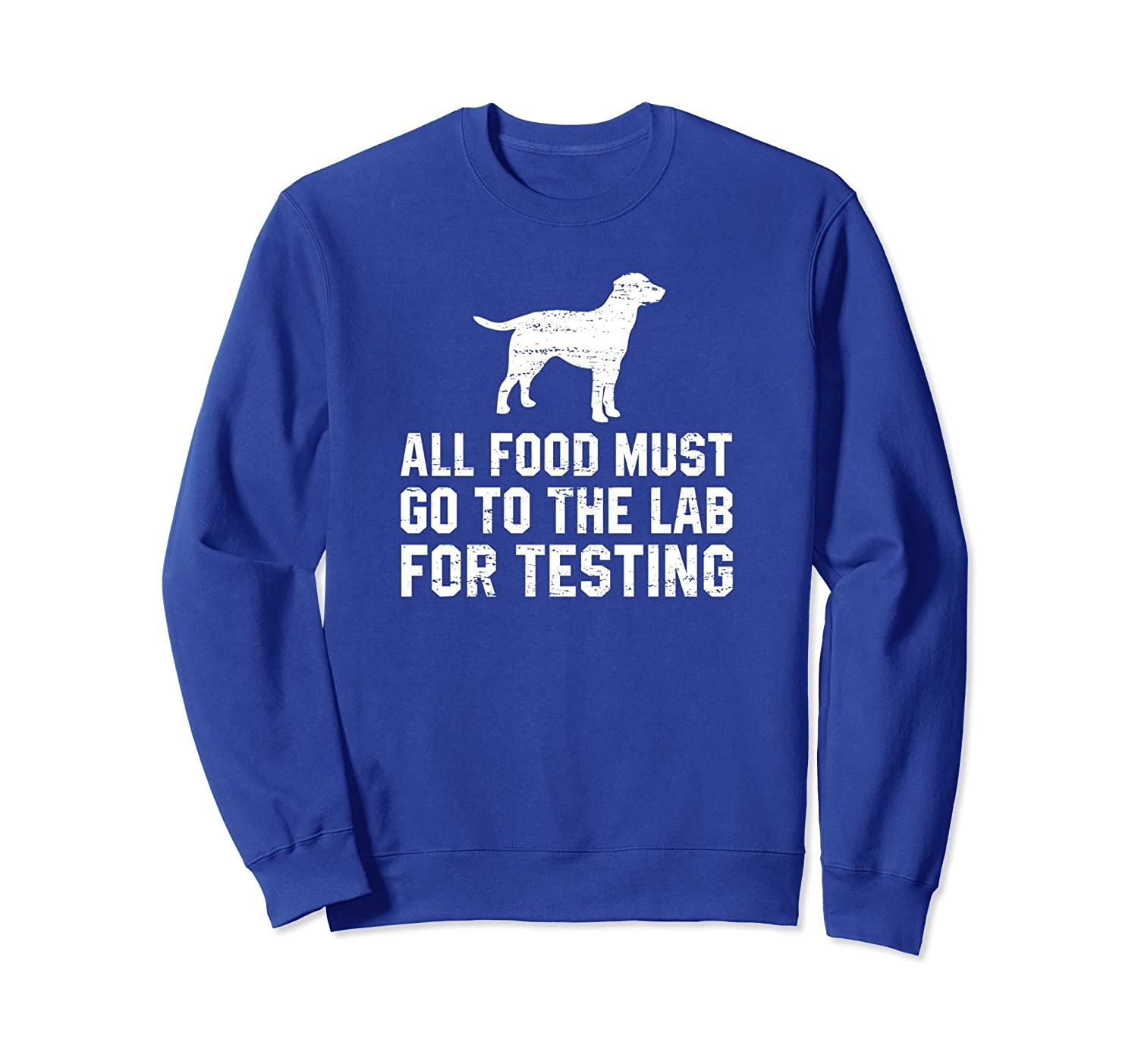 All Food Must Go To The Lab For Testing Labrador Sweatshirt-alottee gift