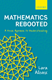 Mathematics Rebooted: A Fresh Approach to Understanding