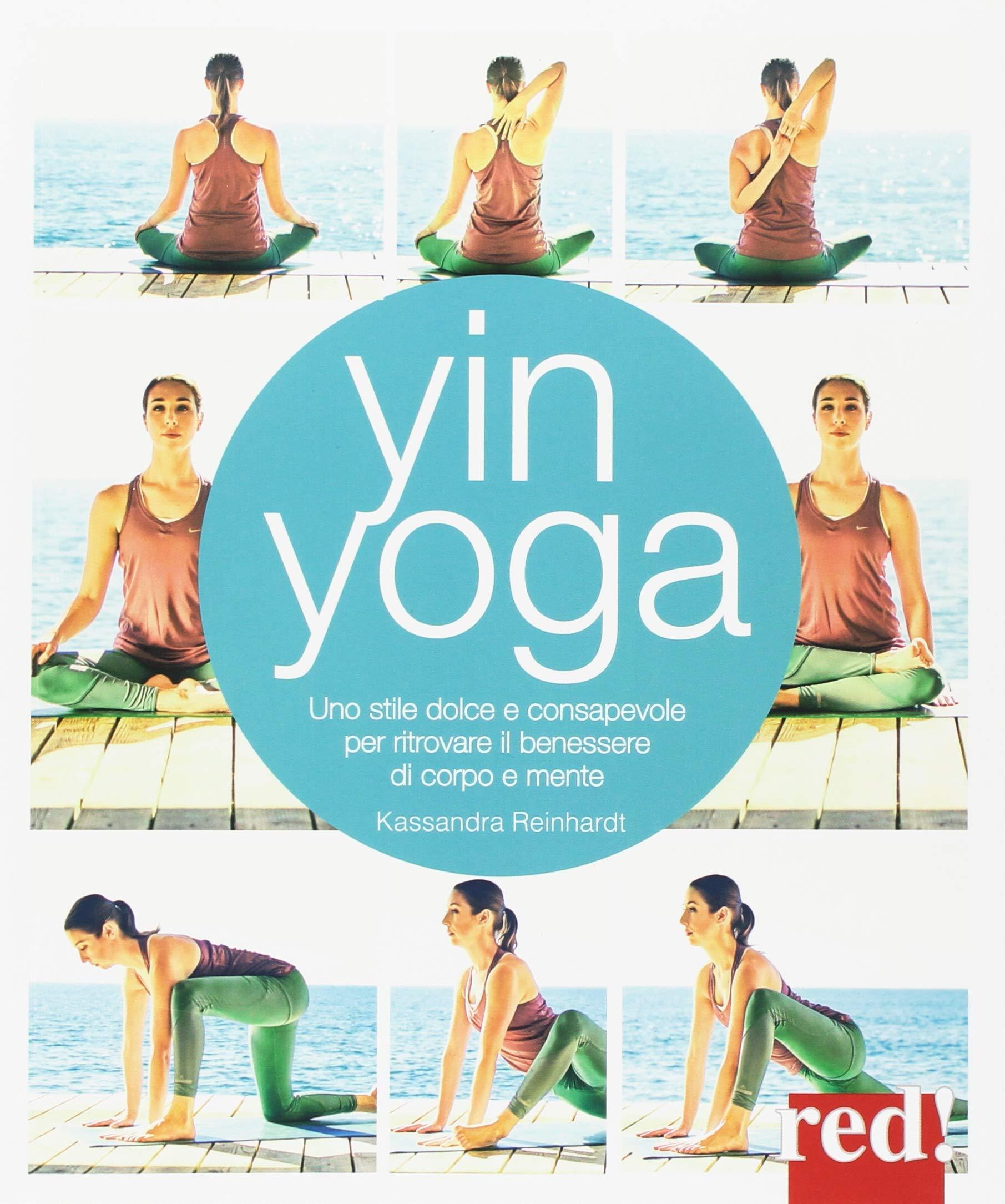Yin yoga. Uno stile dolce e consapevole per ritrovare il ...